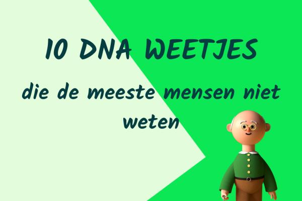 10 DNA weetjes die de meeste mensen niet weten